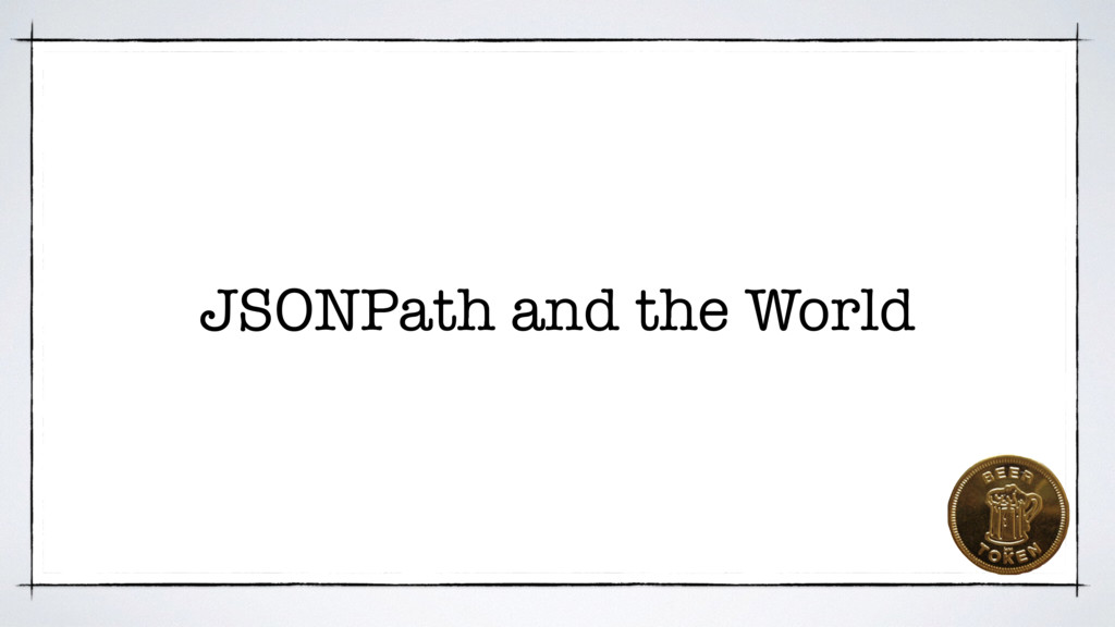 JSONPath and the World