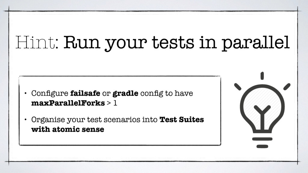 Hint: Run your tests in parallel • Configure fai...