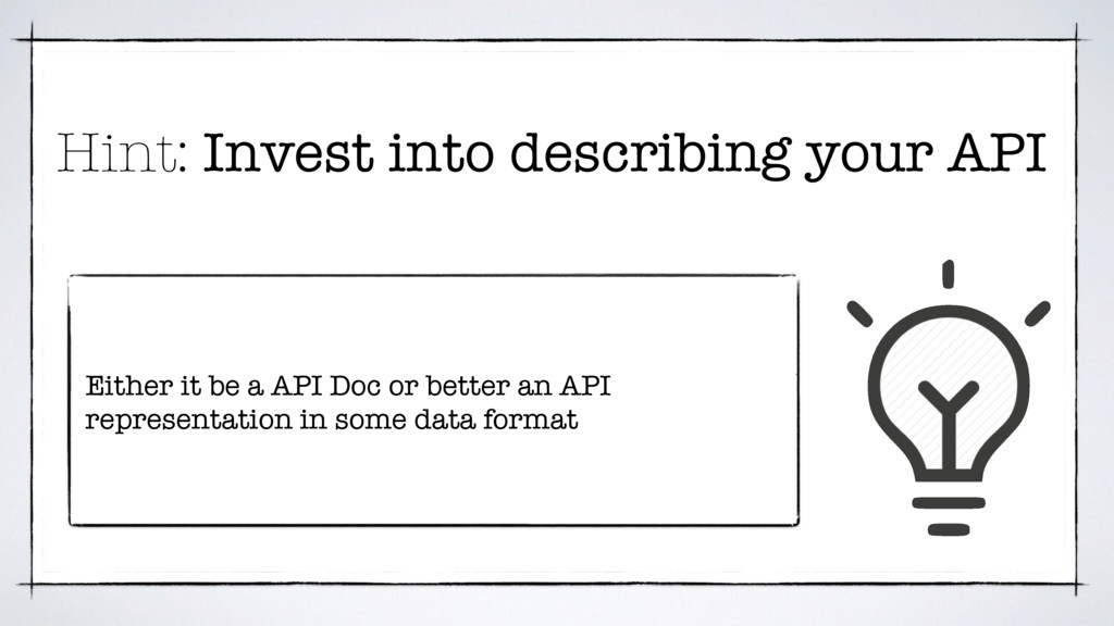 Hint: Invest into describing your API Either it...