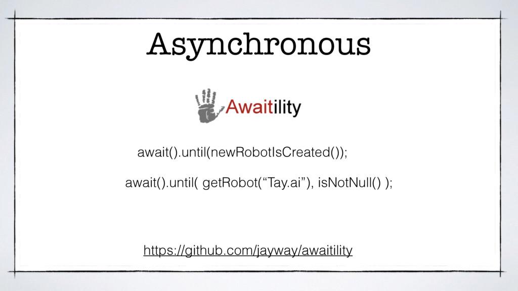 Asynchronous await().until(newRobotIsCreated())...