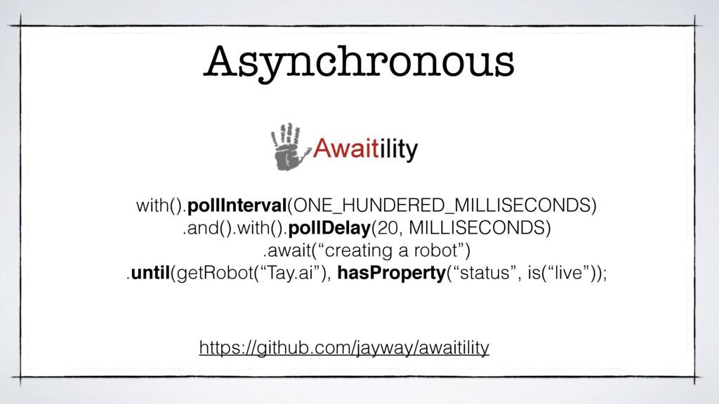 Asynchronous https://github.com/jayway/awaitili...
