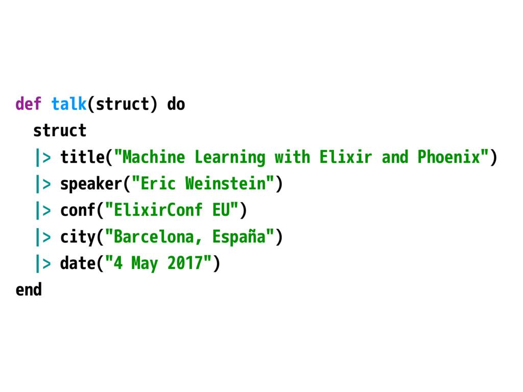 "def talk(struct) do struct |> title(""Machine Le..."