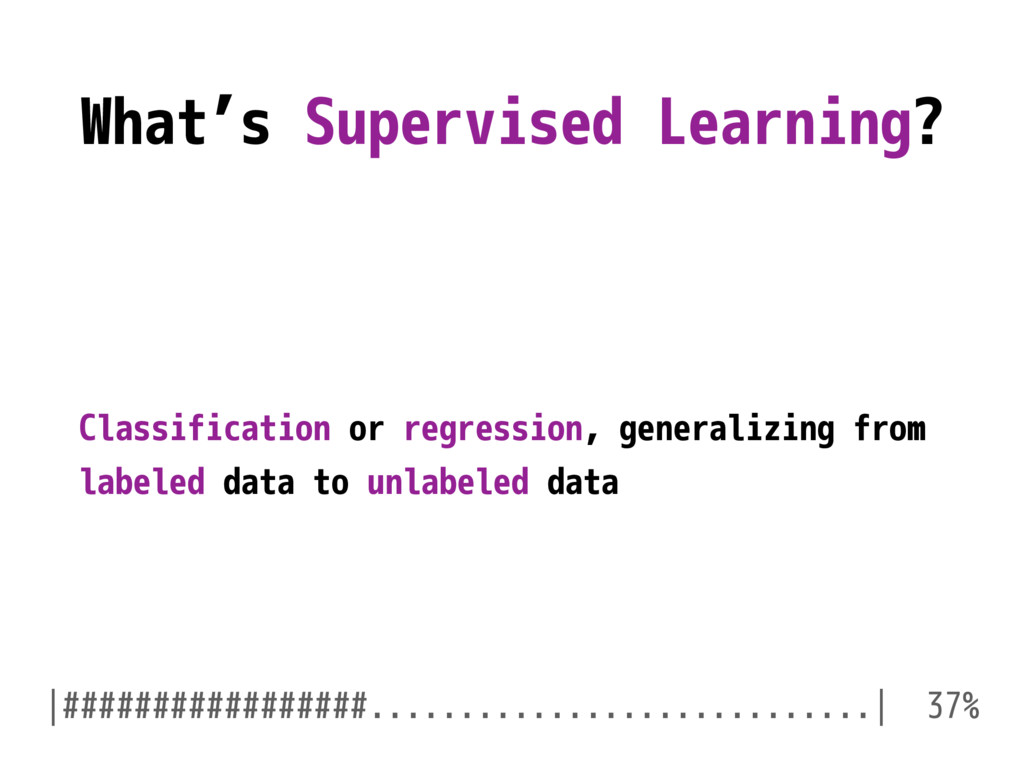 What's Supervised Learning? Classification or r...