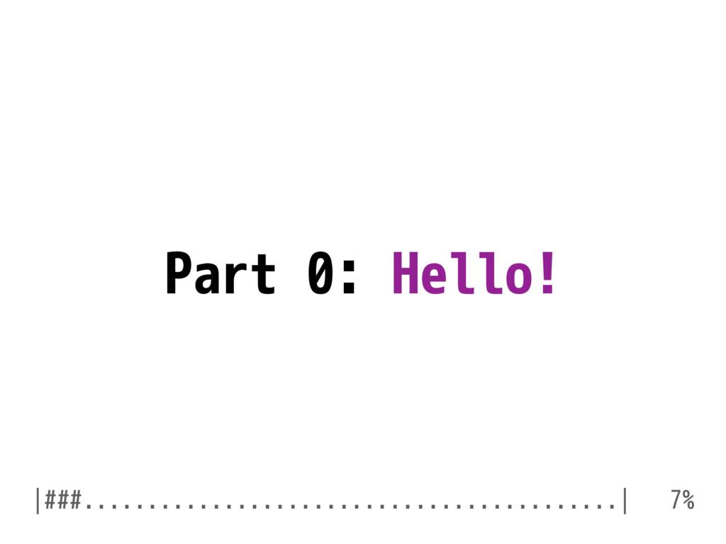 Part 0: Hello! |###...............................