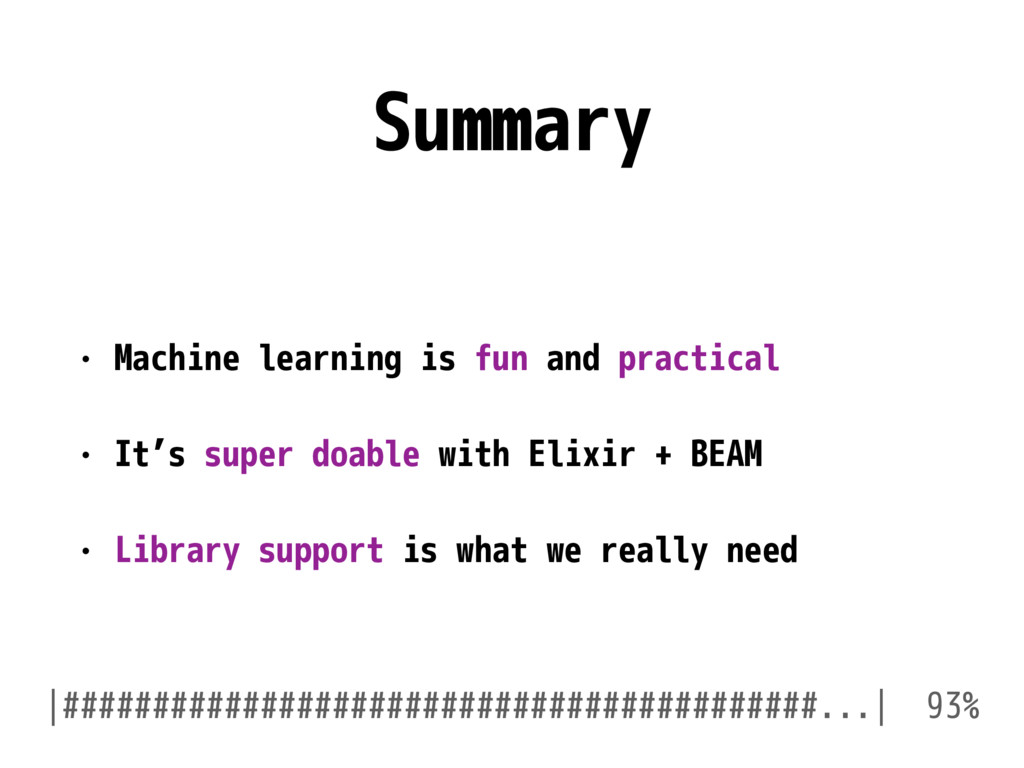 Summary • Machine learning is fun and practical...