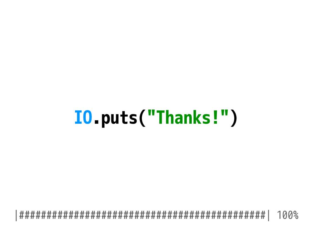 "IO.puts(""Thanks!"") |###########################..."