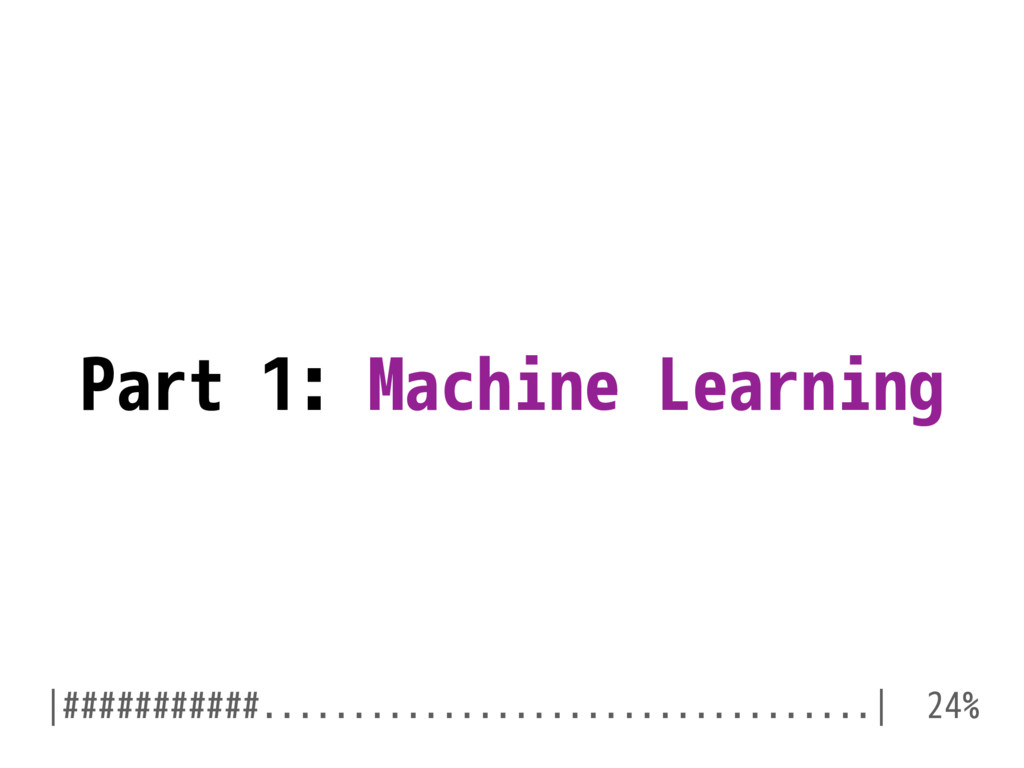 Part 1: Machine Learning |###########.............