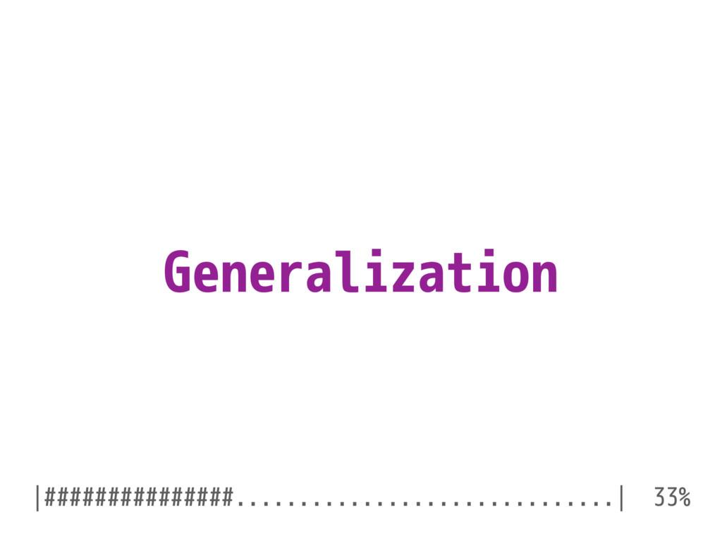 Generalization |###############...................