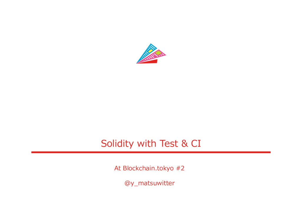 Solidity with Test & CI At Blockchain.tokyo #2 ...