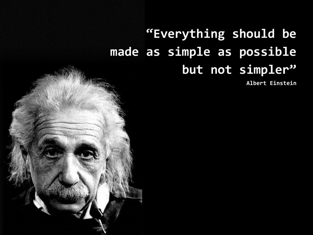 """Everything should be made as simple as possibl..."