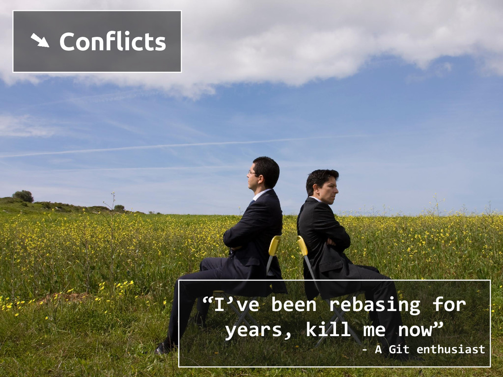 "➘ Conflicts ""I've been rebasing for years, kill..."