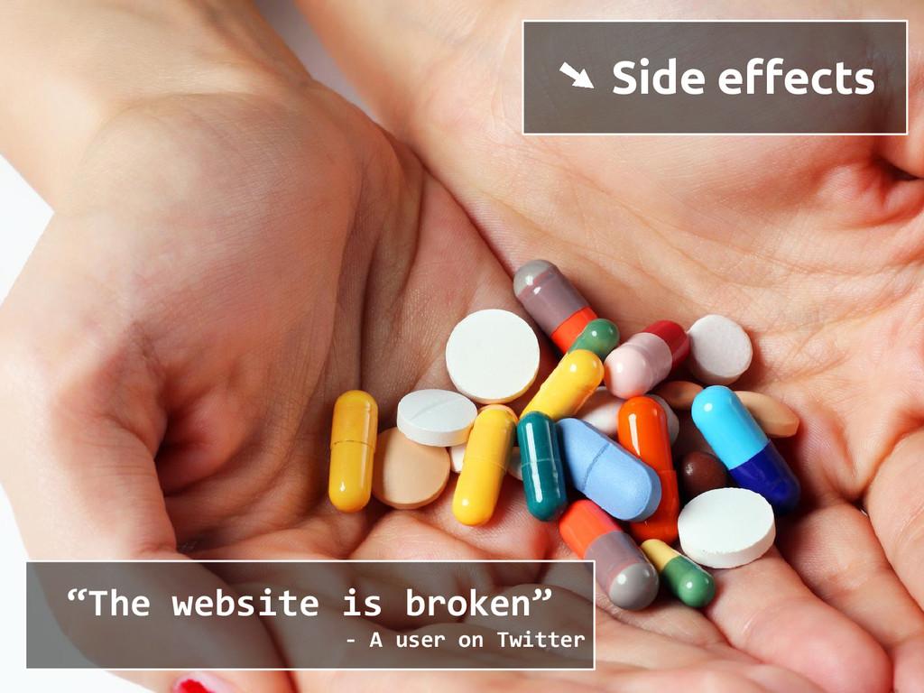 """➘ Side effects """"The website is broken"""" - A user..."""