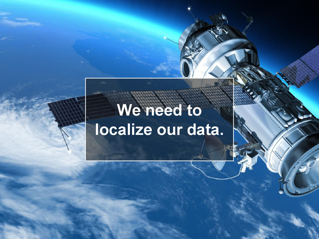 We need to localize our data.