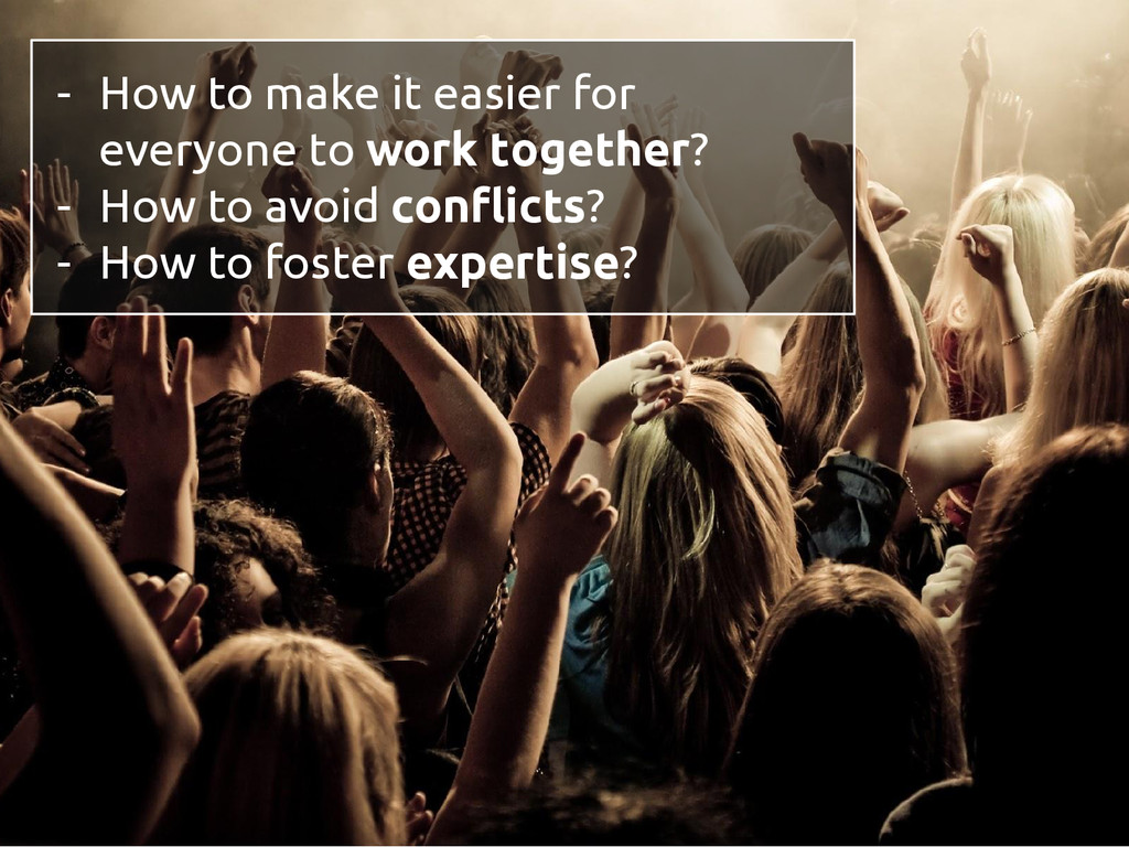 - How to make it easier for everyone to work to...