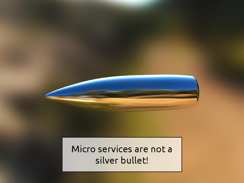 Micro services are not a silver bullet!
