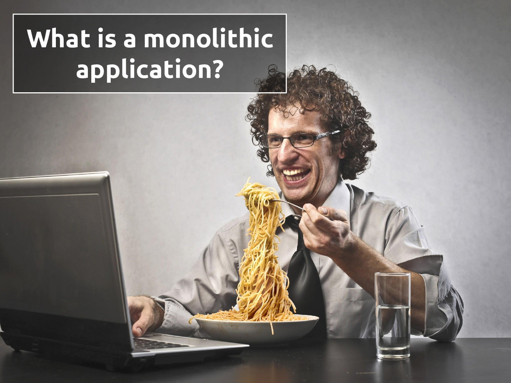 What is a monolithic application?