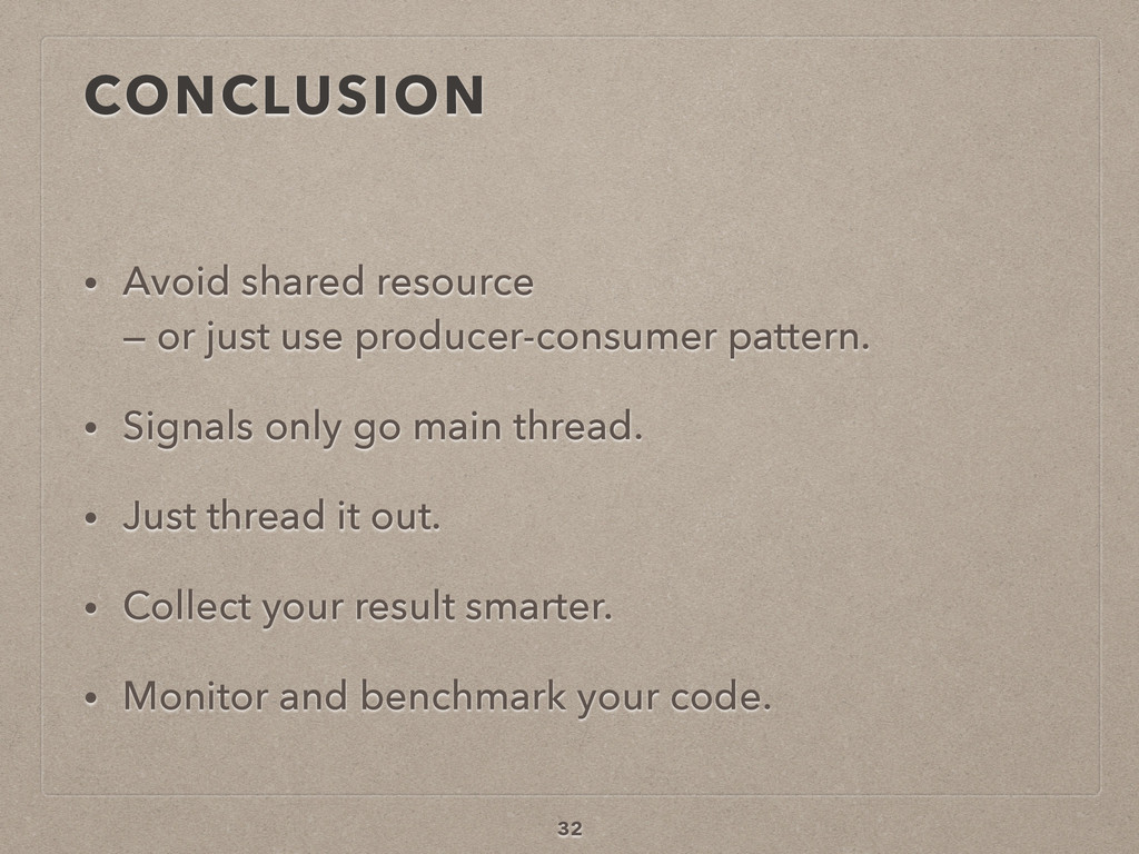 CONCLUSION • Avoid shared resource 