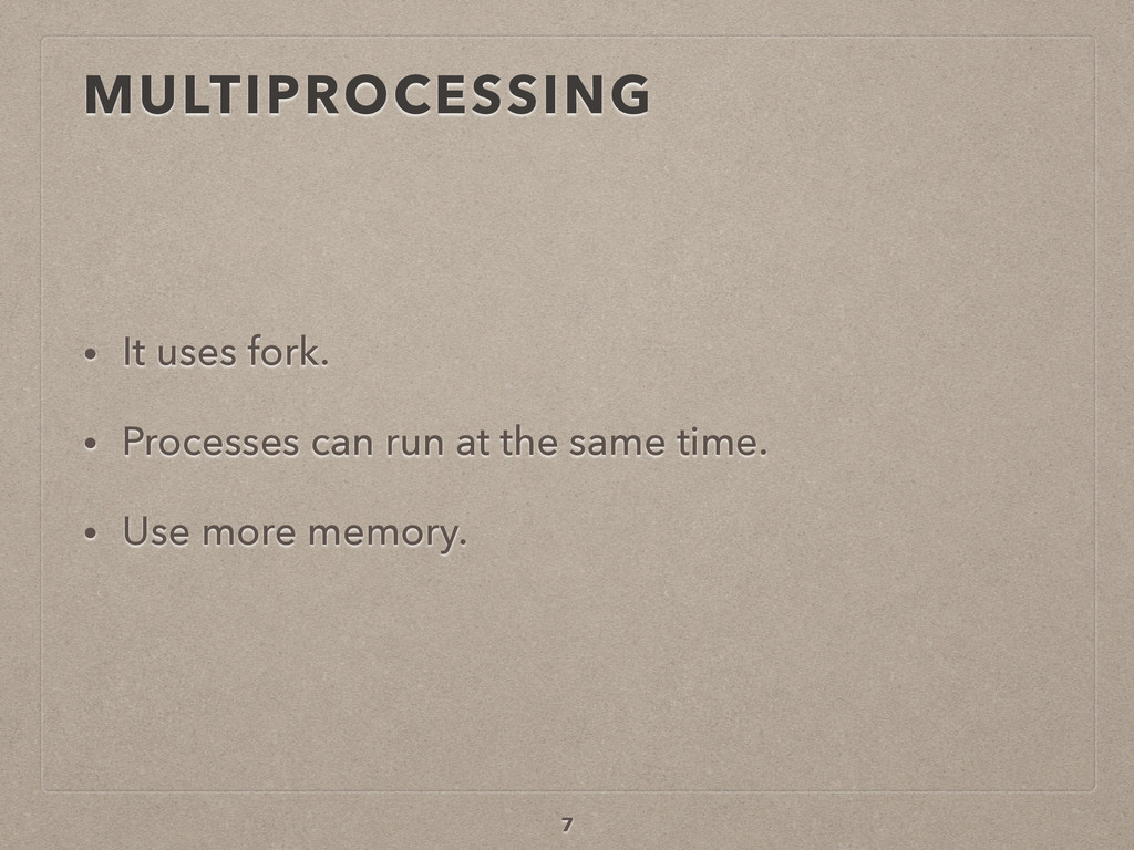 MULTIPROCESSING • It uses fork. • Processes can...