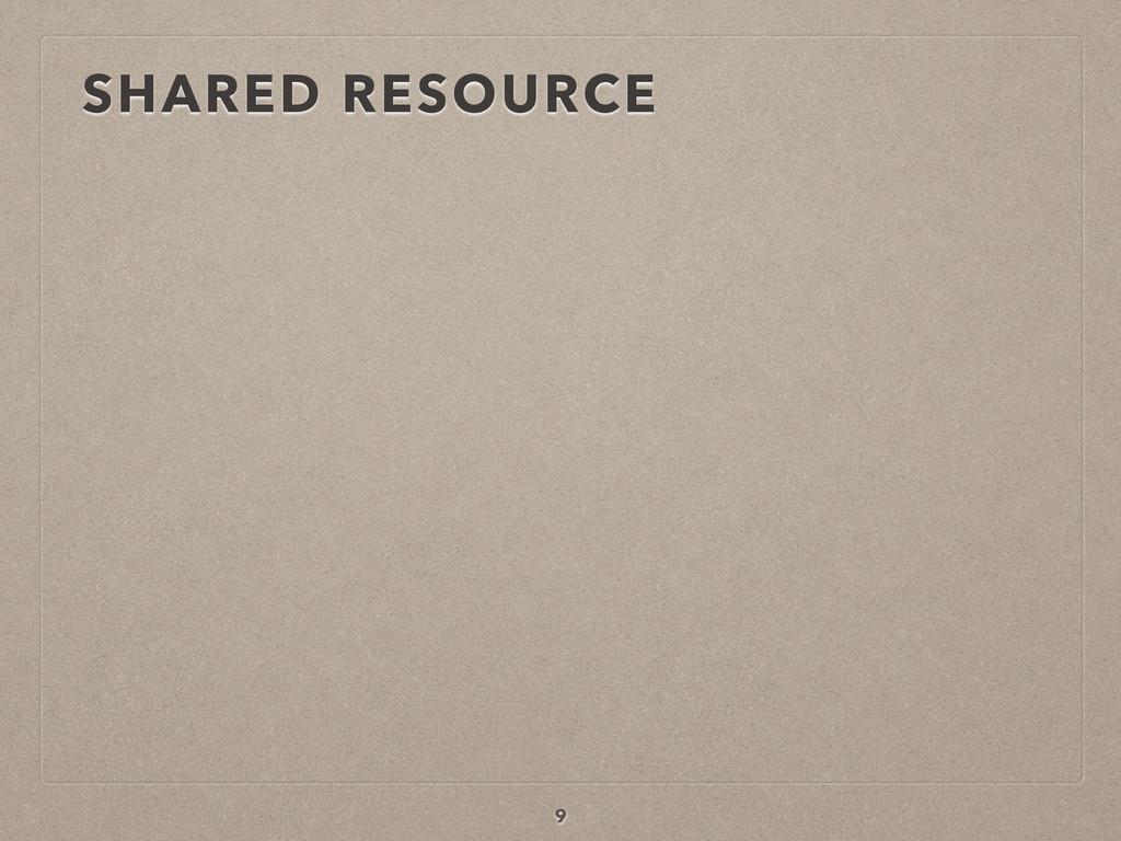 SHARED RESOURCE 9