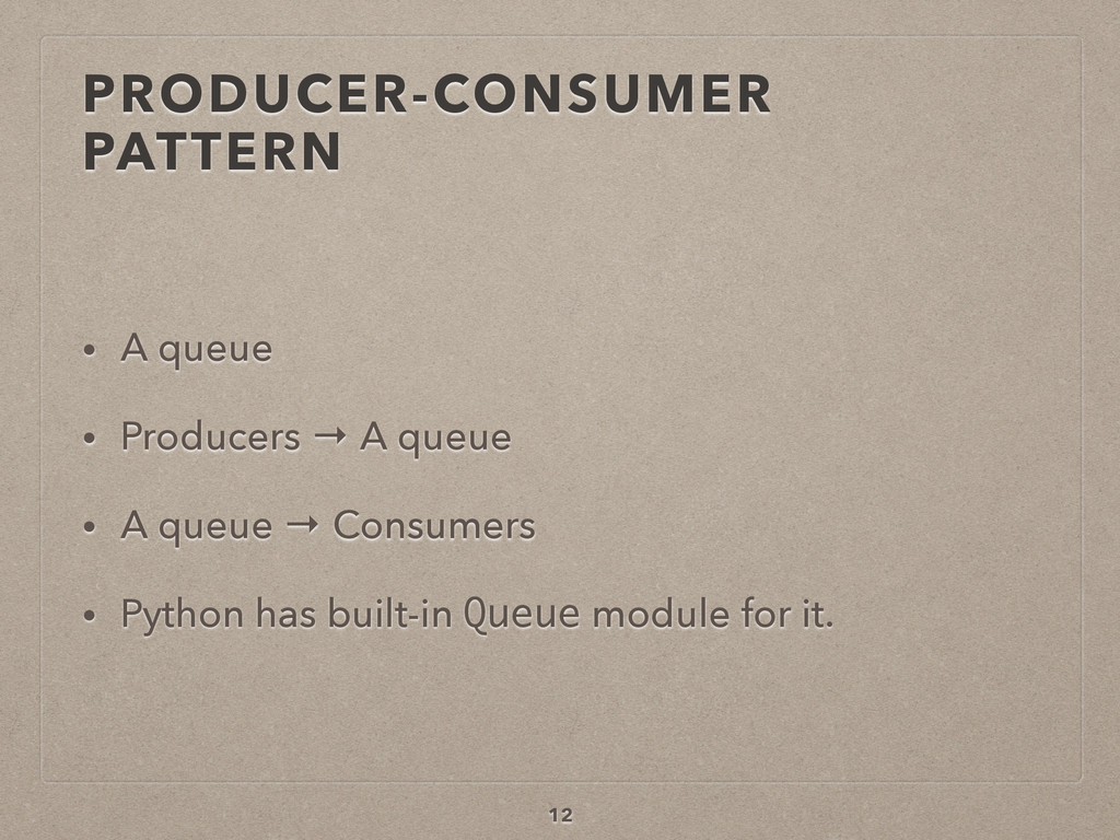 PRODUCER-CONSUMER PATTERN • A queue • Producers...