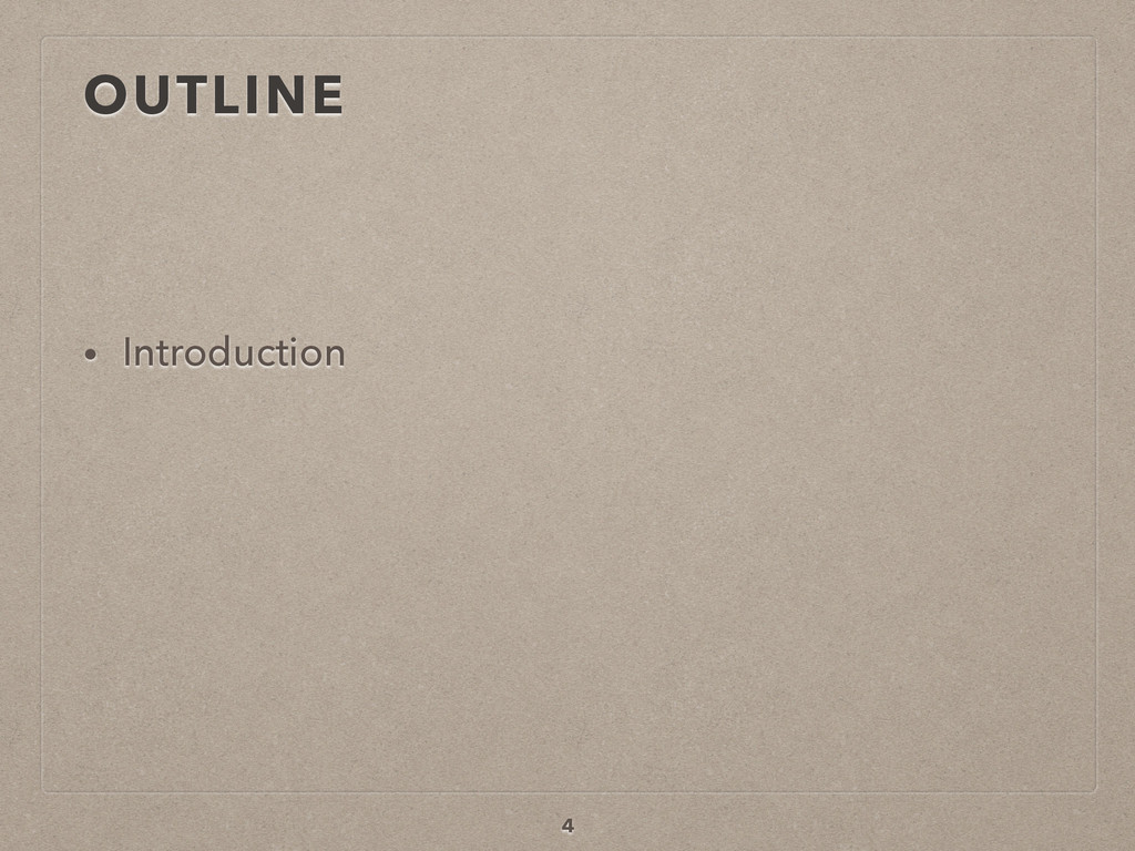 OUTLINE • Introduction 4