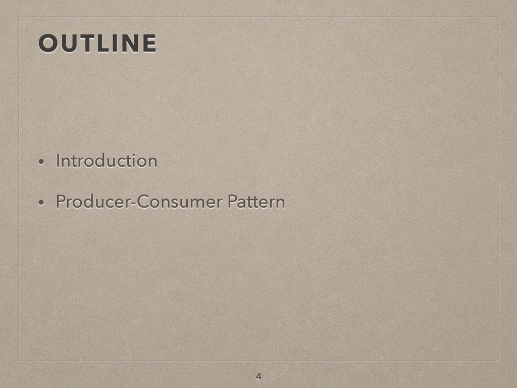 OUTLINE • Introduction • Producer-Consumer Patt...