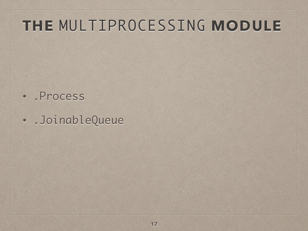 THE MULTIPROCESSING MODULE • .Process • .Joinab...