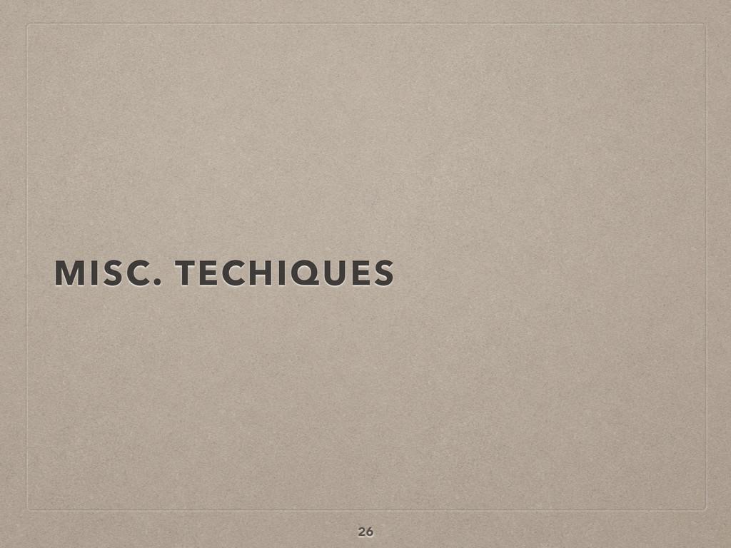 MISC. TECHIQUES 26