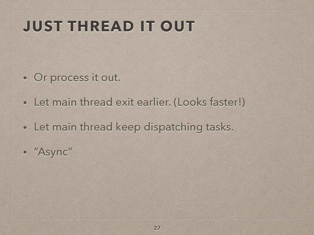 JUST THREAD IT OUT • Or process it out. • Let m...