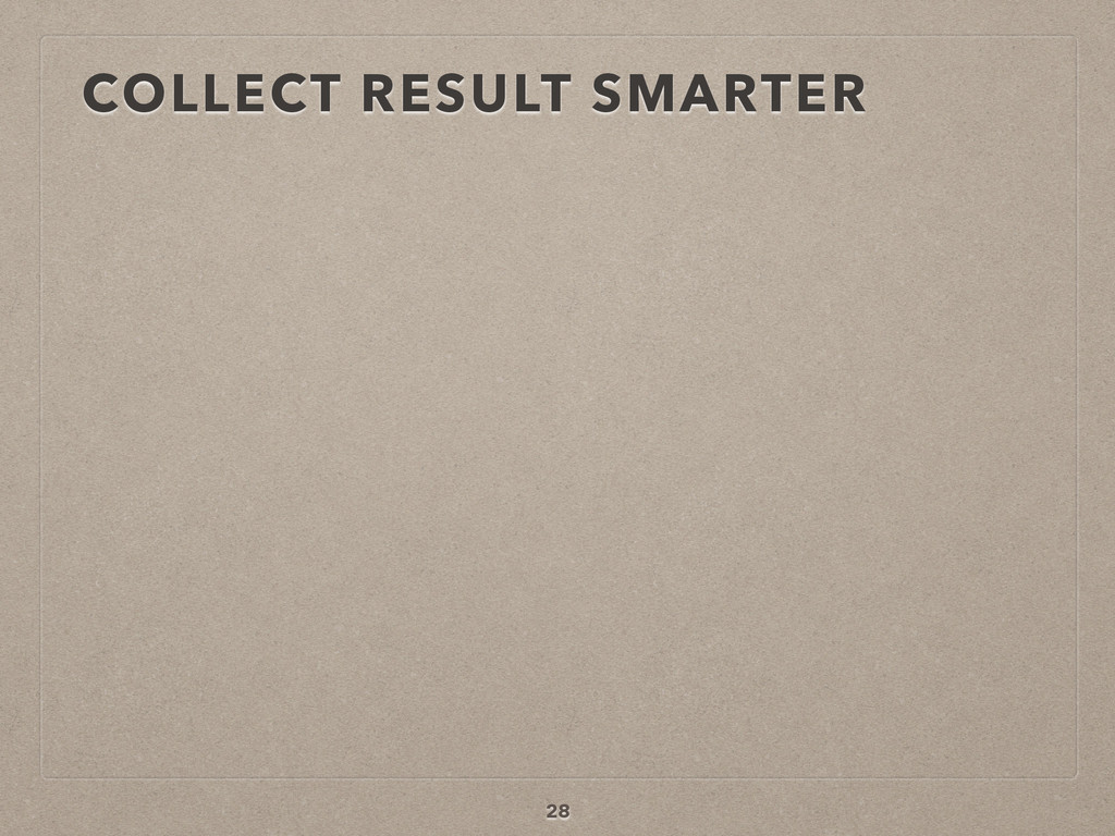 COLLECT RESULT SMARTER 28