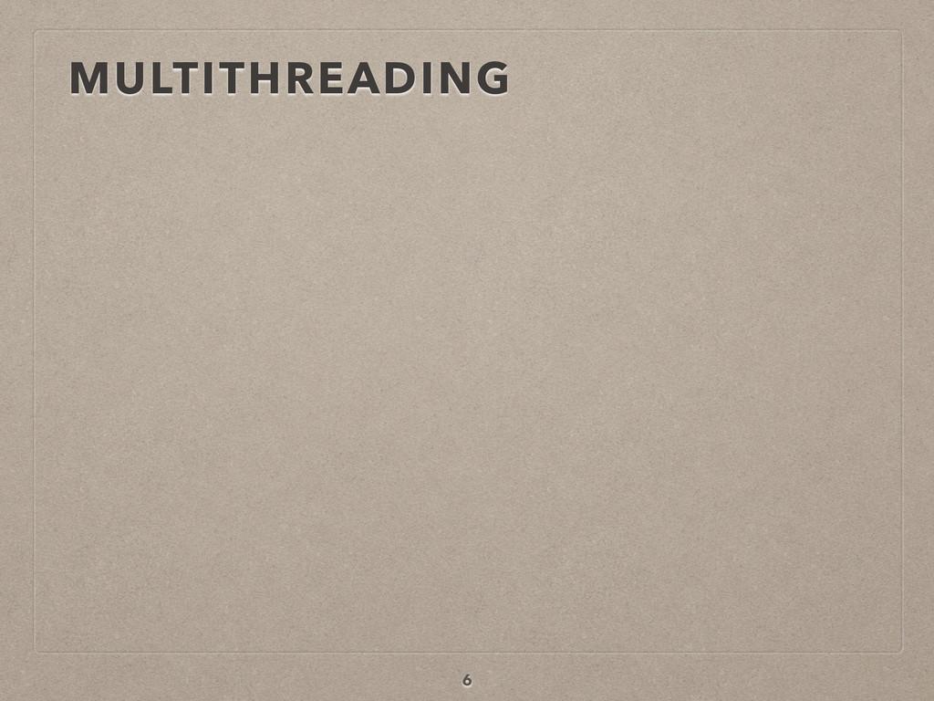 MULTITHREADING 6