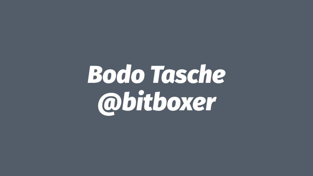 Bodo Tasche @bitboxer
