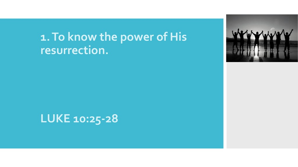 1.1. To know the power of His resurrection. 2.L...