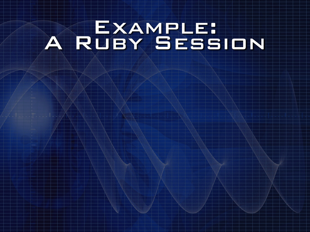 Example: A Ruby Session