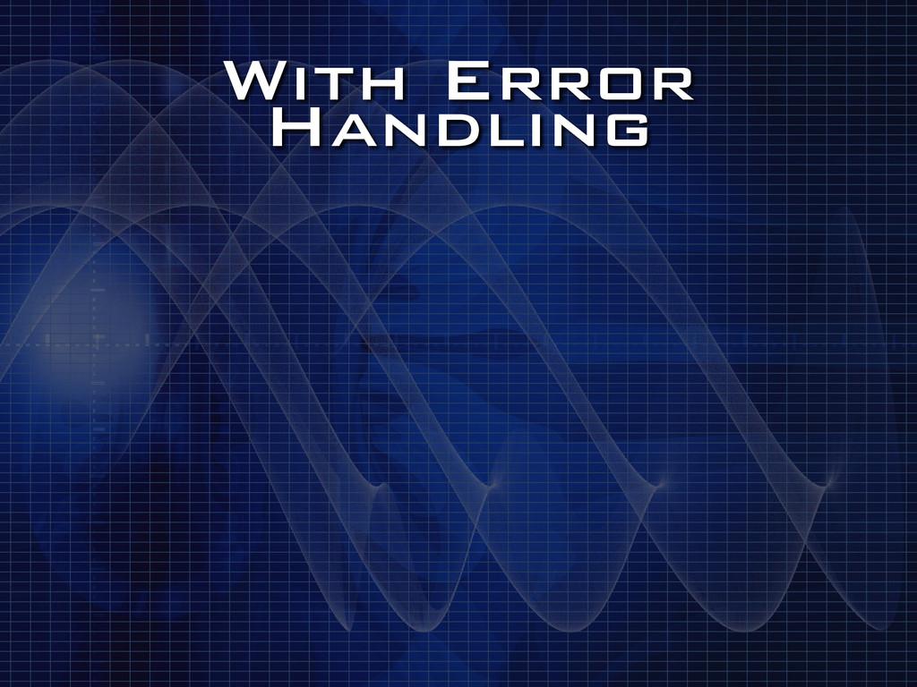 With Error Handling