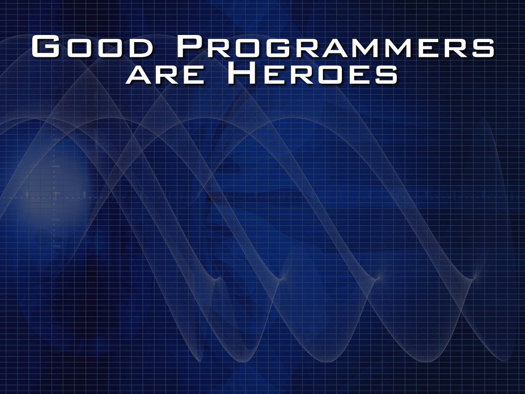 Good Programmers are Heroes