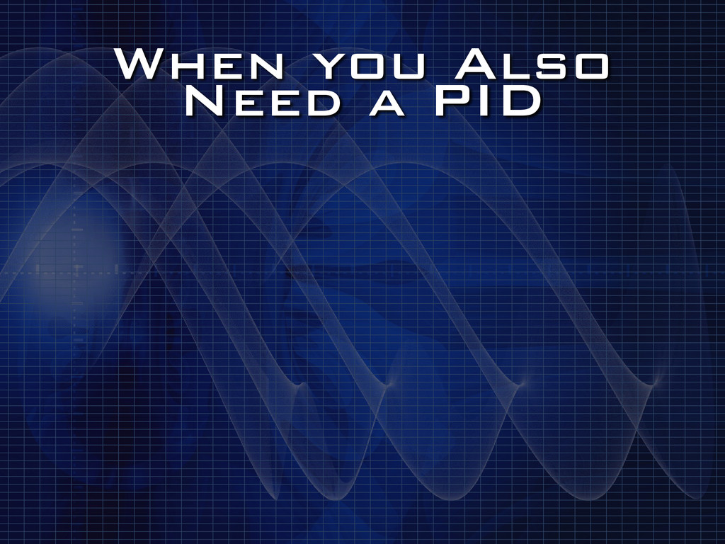 When you Also Need a PID