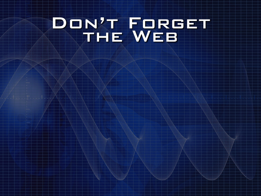 Don't Forget the Web