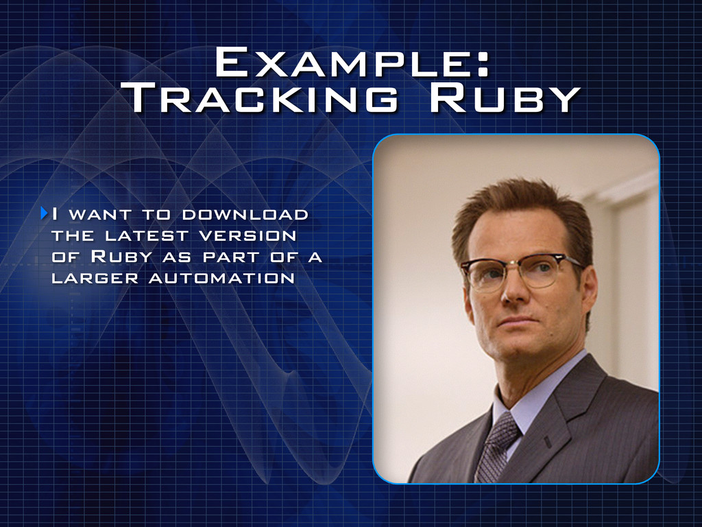 Example: Tracking Ruby ‣I want to download the...