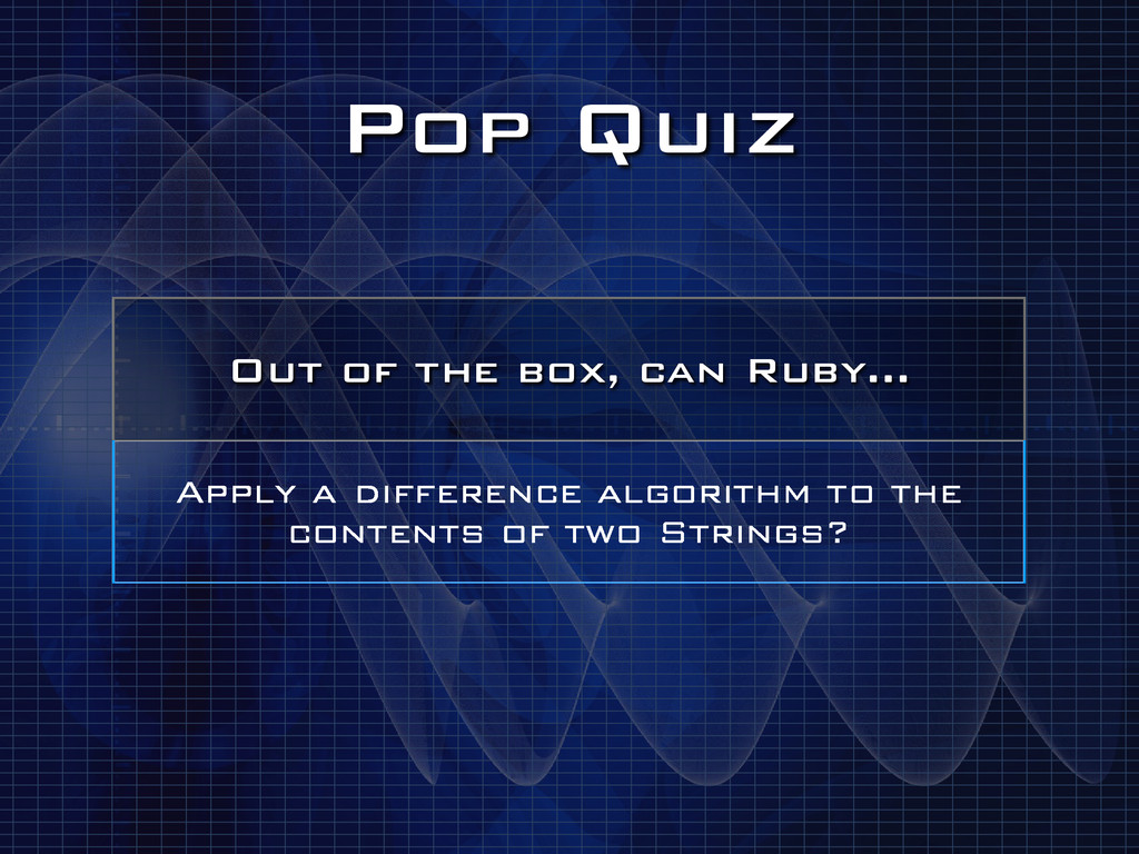 Pop Quiz Out of the box, can Ruby… Apply a diff...