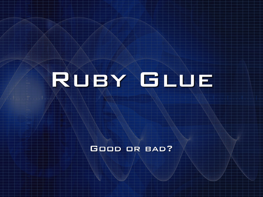 Ruby Glue Good or bad?