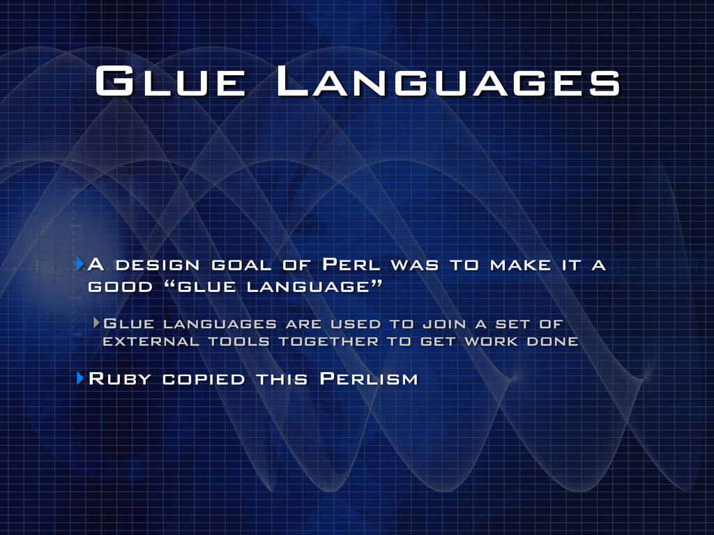 Glue Languages ‣A design goal of Perl was to ma...