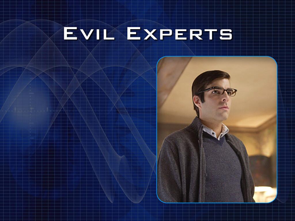 Evil Experts