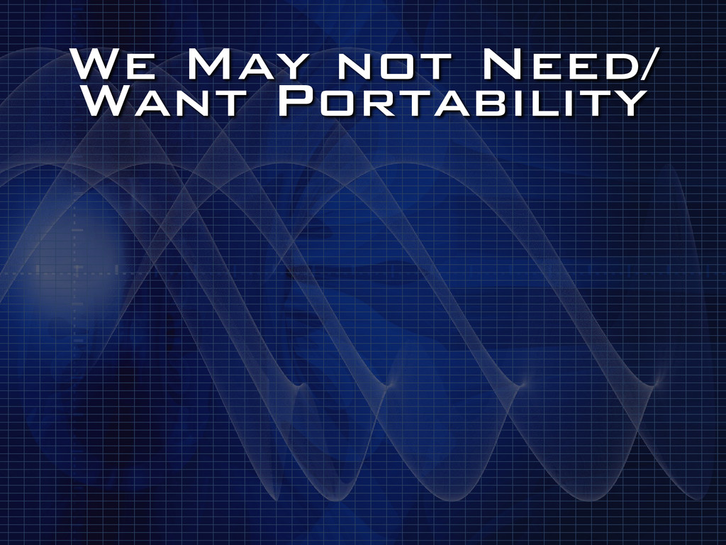 We May not Need/ Want Portability