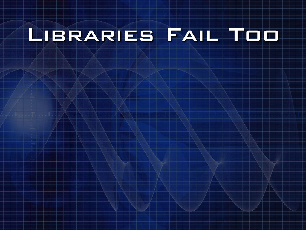 Libraries Fail Too