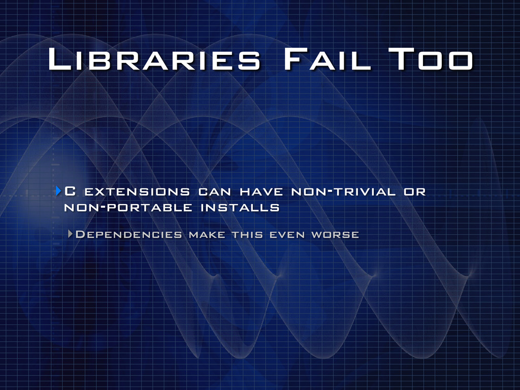 Libraries Fail Too ‣C extensions can have non-t...