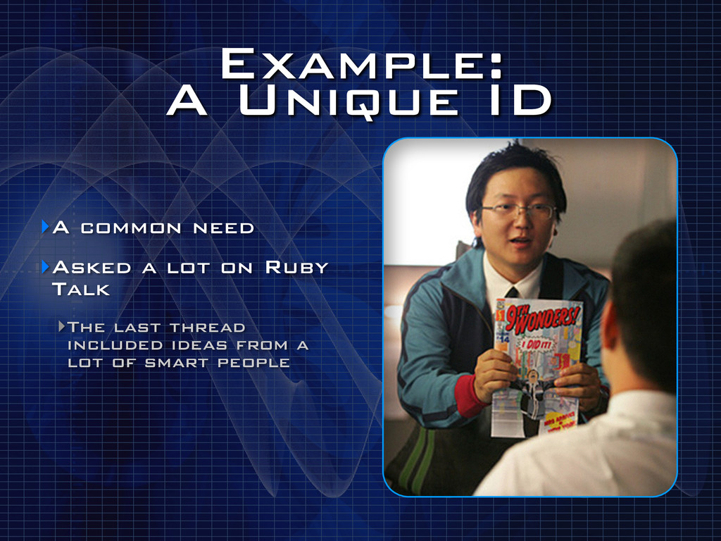 Example: A Unique ID ‣A common need ‣Asked a l...