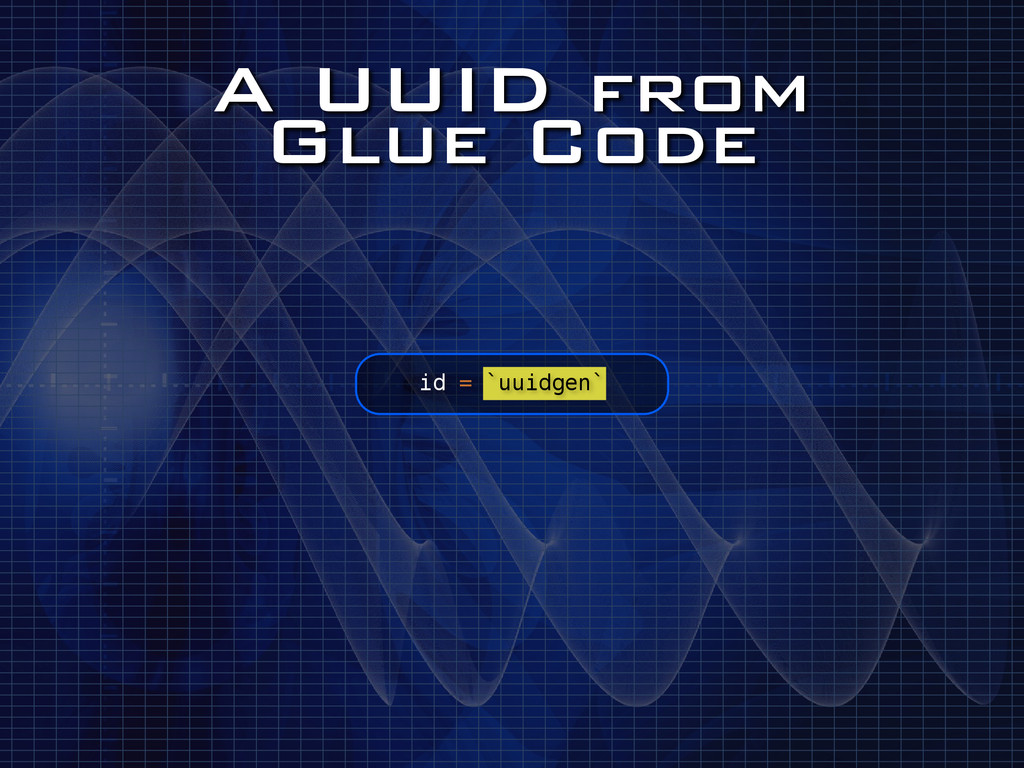 A UUID from Glue Code id = `uuidgen`