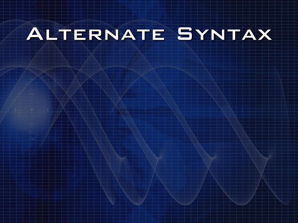 Alternate Syntax