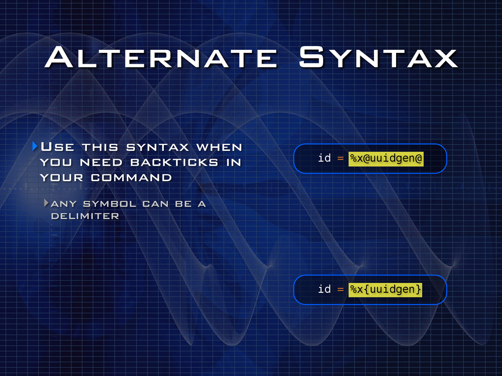 Alternate Syntax ‣Use this syntax when you need...